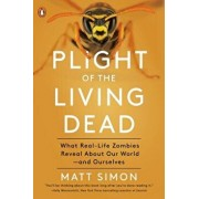 Plight of the Living Dead: What Real-Life Zombies Reveal about Our World--And Ourselves, Paperback/Matt Simon