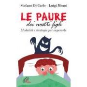 Stefano Di Carlo, Luigi Meani Le paure dei nostri figli. Modalità e strategie per superarle ISBN:9788831549080