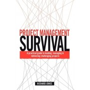 Project Management Survival: A Practical Guide to Leading, Managing & Delivering Challenging Projects