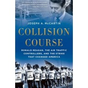 Collision Course: Ronald Reagan, the Air Traffic Controllers, and the Strike That Changed America, Paperback