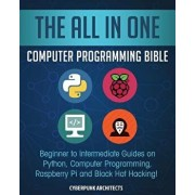The All in One Computer Programming Bible: Beginner to Intermediate Guides on Python, Computer Programming, Raspberry Pi and Black Hat Hacking!, Paperback/Cyber Punk Architects