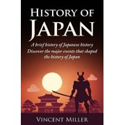 History of Japan: A Brief History of Japanese History - Discover the Major Events That Shaped the History of Japan, Paperback/Vincent Miller