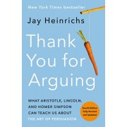 Thank You for Arguing, Fourth Edition (Revised and Updated): What Aristotle, Lincoln, and Homer Simpson Can Teach Us about the Art of Persuasion, Paperback/Jay Heinrichs