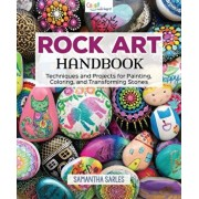 Rock Art Handbook: Techniques and Projects for Painting, Coloring, and Transforming Stones, Paperback/Samantha Sarles
