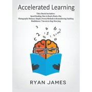 Accelerated Learning: 3 Books in 1 - Photographic Memory: Simple, Proven Methods to Remembering Anything, Speed Reading: How to Read a Book, Hardcover/Ryan James