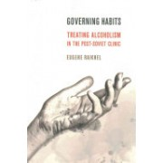 Governing Habits - Treating Alcoholism in the Post-Soviet Clinic (Raikhel Eugene)(Paperback) (9781501703133)
