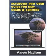 MacBook Pro User Guide for New Users & Seniors: 2019 Ultimate User Manual with Tips & Tricks to Operate macOS Catalina on Your MacBook Pro, Paperback/Aaron Madison