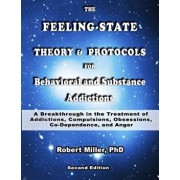 The Feeling-State Theory and Protocols for Behavioral and Substance Addiction: A Breakthrough in the Treatment of Addictions, Compulsions, Obsessions,, Paperback/Dr Robert M. Miller
