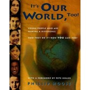 It's Our World, Too!: Young People Who Are Making a Difference - How They Do It, and How You Can, Too!, Paperback/Phillip Hoose