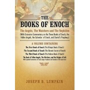 The Books of Enoch: The Angels, the Watchers and the Nephilim (with Extensive Commentary on the Three Books of Enoch, the Fallen Angels, T, Paperback/Joseph B. Lumpkin