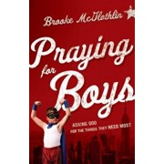Praying for Boys: Asking God for the Things They Need Most, Paperback/Brooke McGlothlin