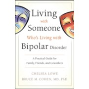 Living With Someone Who's Living With Bipolar Disorder - A Practical Guide for Family, Friends, and Coworkers (Lowe Chelsea)(Paperback) (9780470475669)