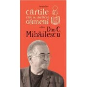 Cartile care ne-au facut oameni - Dan C. Mihailescu