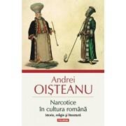 Narcotice in cultura romana. Istorie, religie si literatura (Editia a III-a)/Andrei Oisteanu