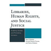 Libraries Human Rights and Social Justice by Paul T. Jaeger & Natal...