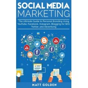 Social Media Marketing: The Ultimate Guide to Personal Branding Using YouTube, Facebook, Instagram, Blogging for SEO, Twitter, and Advertising, Hardcover/Matt Golden
