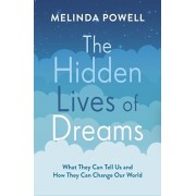 Hidden Lives of Dreams. What They Can Tell Us and How They Can Change Our World, Paperback/Melinda Powell