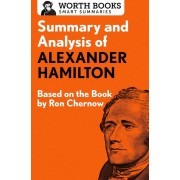 Summary and Analysis of Alexander Hamilton: Based on the Book by Ron Chernow, Paperback