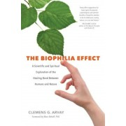 The Biophilia Effect: A Scientific and Spiritual Exploration of the Healing Bond Between Humans and Nature, Paperback