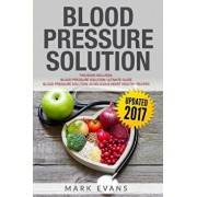 Blood Pressure: Solution - 2 Manuscripts - The Ultimate Guide to Naturally Lowering High Blood Pressure and Reducing Hypertension & 54, Paperback/Mark Evans