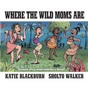 Where the Wild Moms Are, Hardcover