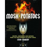 Mosh Potatoes: Recipes, Anecdotes, and Mayhem from the Heavyweights of Heavy Metal, Paperback