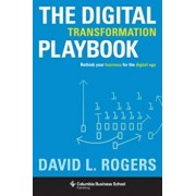 Digital Transformation Playbook: Rethink Your Business for the Digital Age, Hardcover/David Rogers