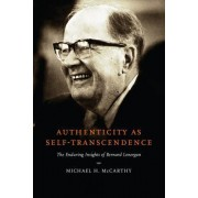 Authenticity as Self-Transcendence: The Enduring Insights of Bernard Lonergan