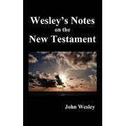 John Wesley's Notes on the Whole Bible: New Testament, Hardcover/John Wesley