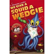 We Give a Squid a Wedgie, Paperback/C. Alexander London