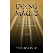 Doing Magic: A Course in Manifesting an Exceptional Life (Book 2)