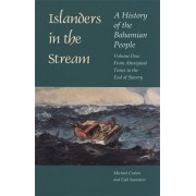 Islanders in the Stream: A History of the Bahamian People: Volume One: From Aboriginal Times to the End of Slavery, Paperback/Michael Craton