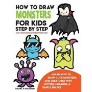 How to Draw Monsters for Kids Step by Step Easy Cartoon Drawing for Beginners & Kids: Learn How to Draw Cute Monsters and Creatures with Letters, Numb, Paperback/Rachel a. Goldstein
