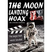 The Moon Landing Hoax: The Eagle That Never Landed, Paperback/Dr Steven Thomas