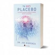 Tu esti Placebo - editia a II-a - Carte tiparita autor Dr. Joe Dispenza