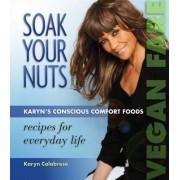Soak Your Nuts: Vegan Fare/Raw Recipes: Karyn's Conscious Comfort Foods