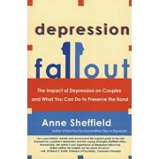 Depression Fallout: The Impact of Depression on Couples and What You Can Do to Preserve the Bond, Paperback/Anne Sheffield