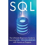SQL: The Ultimate Beginner's Step-by-Step Guide to Learn SQL Programming with Hands-On Projects, Hardcover/Brandon Cooper
