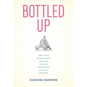 Bottled Up: How the Way We Feed Babies Has Come to Define Motherhood, and Why It Shouldn't, Hardcover