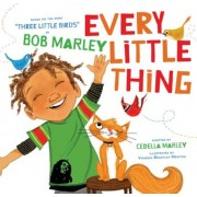Every Little Thing: Based on the Song 'Three Little Birds' by Bob Marley, Hardcover