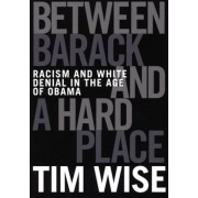 Between Barack and a Hard Place: Racism and White Denial in the Age of Obama, Paperback
