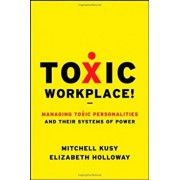 Toxic Workplace!: Managing Toxic Personalities and Their Systems of Power, Hardcover/Mitchell Kusy