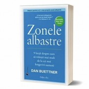 Zonele albastre. 9 lectii despre cum sa traiesti mai mult de la cei mai longevivi oameni/Dan Buettner