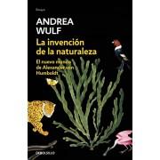 La Invencin de la Naturaleza: El Nuevo Mundo de Alexander Von Humbolt / The Invention of Nature: Alexander Von Humbolt's New World, Paperback/Andrea Wulf