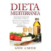 Dieta Mediterrnea: Gua Paso a Paso y Recetas Comprobadas Para Comer Mejor y Adelgazar (Libro en Espaol/Mediterranean Diet Book Spanish, Hardcover/John Carter