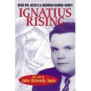 Ignatius Rising: The Life of John Kennedy Toole/Rene Pol Nevils