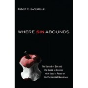 Where Sin Abounds: The Spread of Sin and the Curse in the Book of Genesis with Special Focus on the Patriarchal Narratives, Paperback/Robert R. Jr. Gonzales
