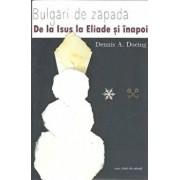 Bulgari de zapada. De la Isus la Mircea Eliade si inapoi/Dennis A. Doeing
