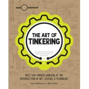 The Art of Tinkering: Meet 150 Makers Working at the Intersection of Art, Science & Technology