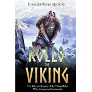 Rollo the Viking: The Life and Legacy of the Viking Ruler Who Conquered Normandy, Paperback/Charles River Editors